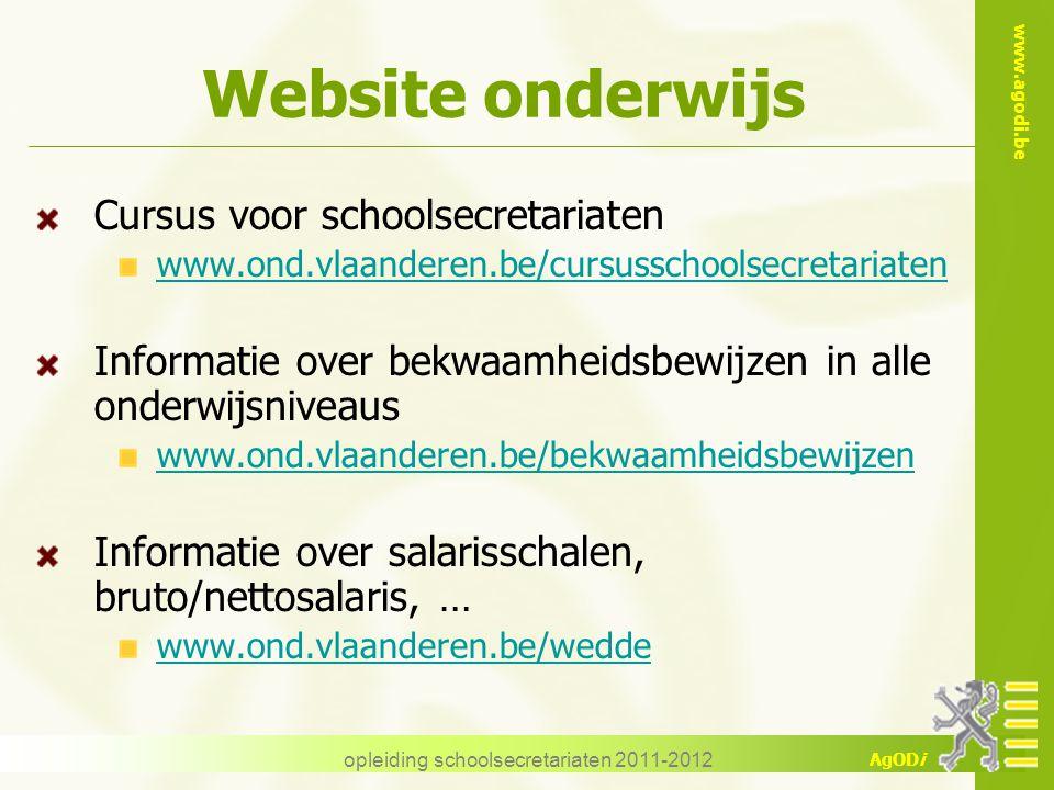 www.agodi.be AgODi opleiding schoolsecretariaten 2011-2012 Website onderwijs Cursus voor schoolsecretariaten www.ond.vlaanderen.be/cursusschoolsecreta