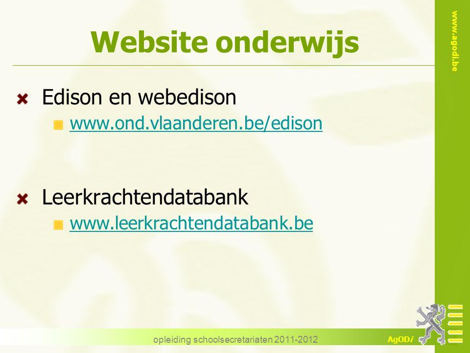 www.agodi.be AgODi opleiding schoolsecretariaten 2011-2012 Website onderwijs Edison en webedison www.ond.vlaanderen.be/edison Leerkrachtendatabank www