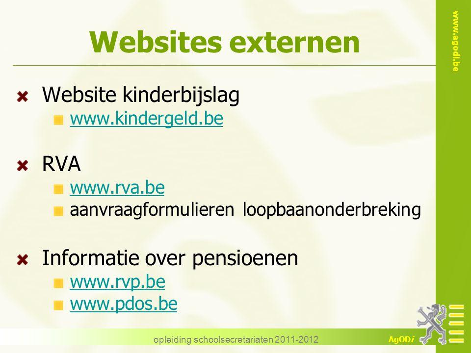 www.agodi.be AgODi opleiding schoolsecretariaten 2011-2012 Websites externen Website kinderbijslag www.kindergeld.be RVA www.rva.be aanvraagformuliere