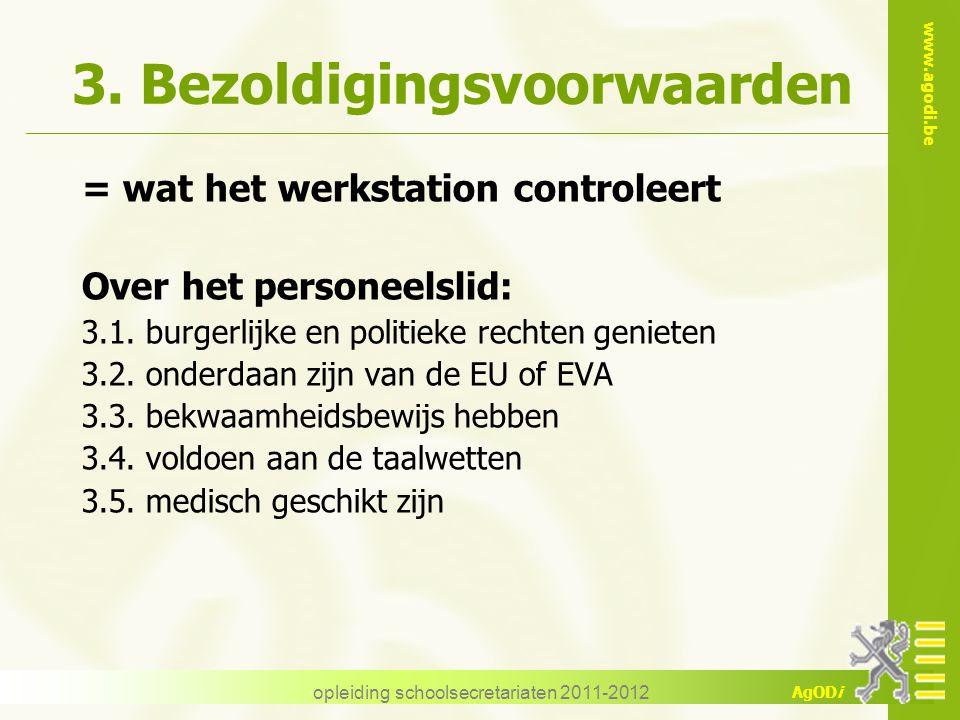 www.agodi.be AgODi opleiding schoolsecretariaten 2011-2012 3. Bezoldigingsvoorwaarden = wat het werkstation controleert Over het personeelslid: 3.1. b