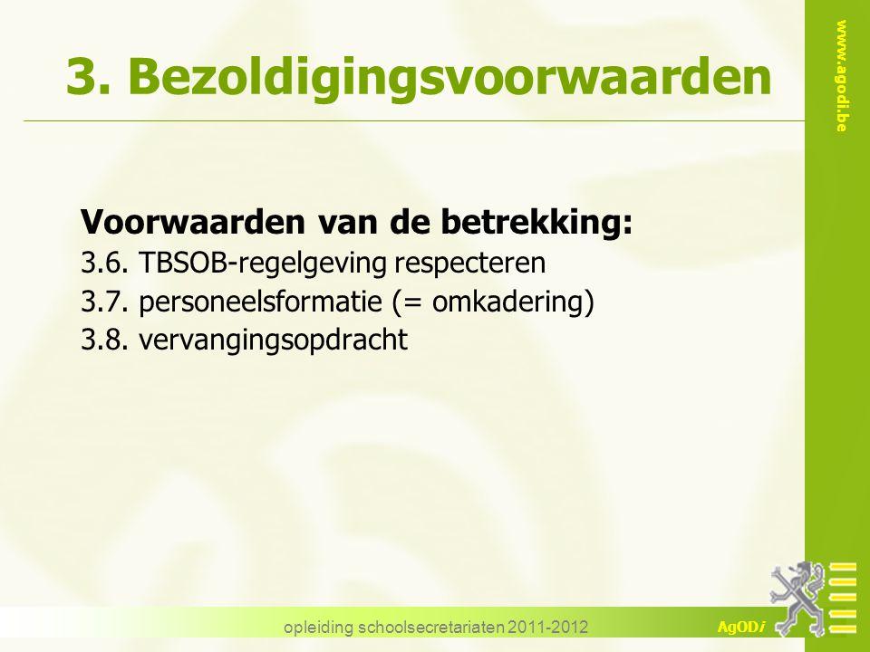 www.agodi.be AgODi opleiding schoolsecretariaten 2011-2012 3. Bezoldigingsvoorwaarden Voorwaarden van de betrekking: 3.6. TBSOB-regelgeving respectere