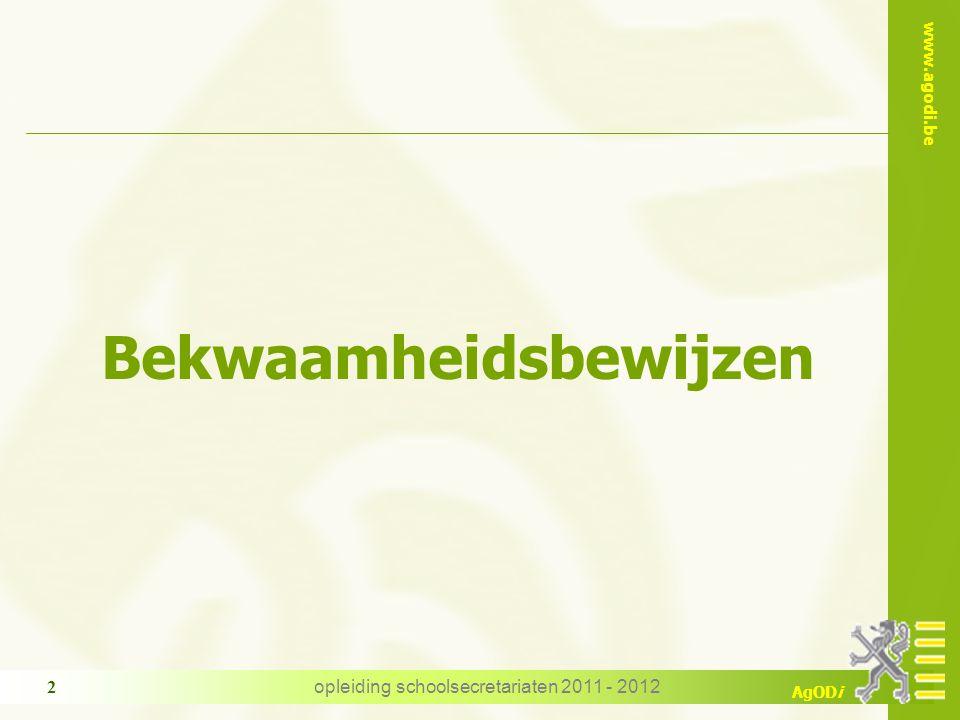 www.agodi.be AgODi opleiding schoolsecretariaten 2011 - 2012 2 Bekwaamheidsbewijzen