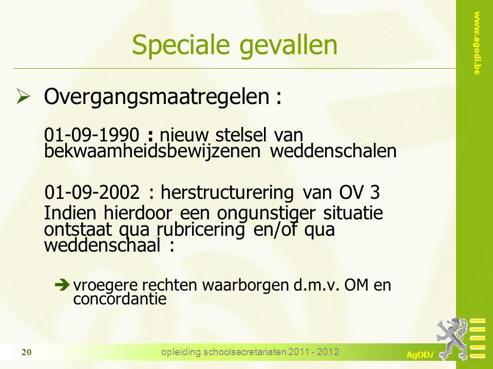 www.agodi.be AgODi opleiding schoolsecretariaten 2011 - 2012 20 Speciale gevallen  Overgangsmaatregelen : 01-09-1990 : nieuw stelsel van bekwaamheids