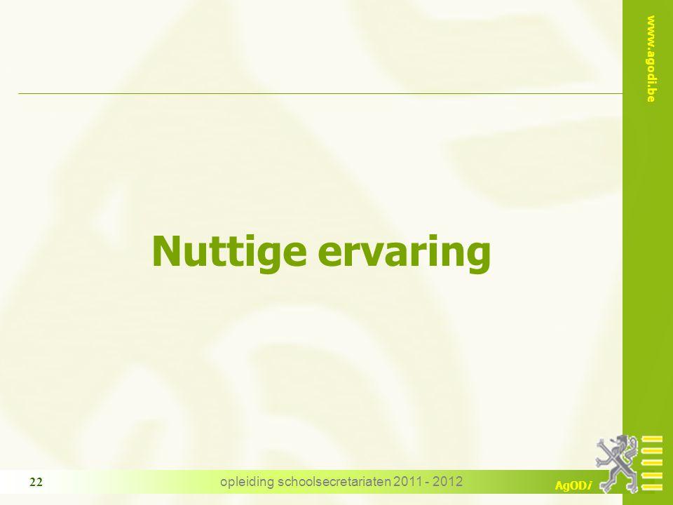 www.agodi.be AgODi opleiding schoolsecretariaten 2011 - 2012 22 Nuttige ervaring