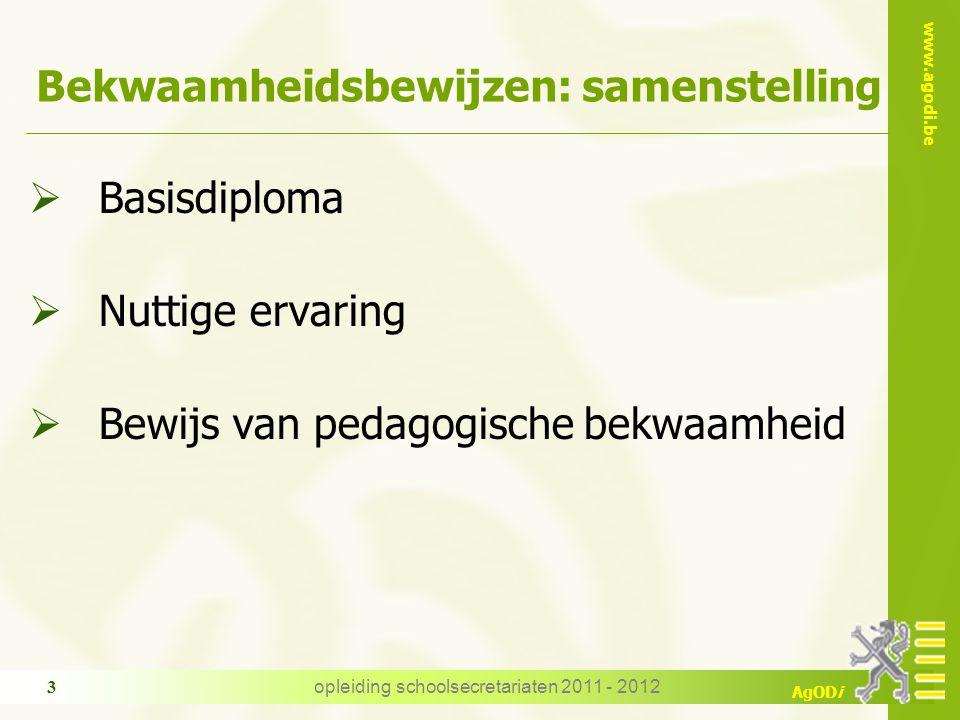 www.agodi.be AgODi opleiding schoolsecretariaten 2011 - 2012 3 Bekwaamheidsbewijzen: samenstelling  Basisdiploma  Nuttige ervaring  Bewijs van peda