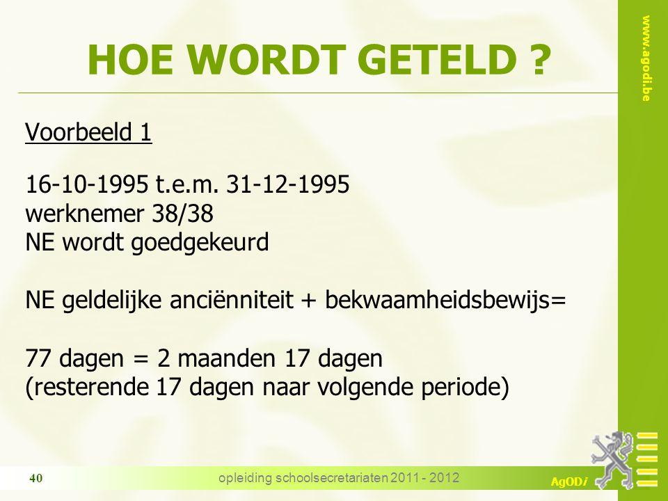 www.agodi.be AgODi opleiding schoolsecretariaten 2011 - 2012 40 HOE WORDT GETELD ? Voorbeeld 1 16-10-1995 t.e.m. 31-12-1995 werknemer 38/38 NE wordt g