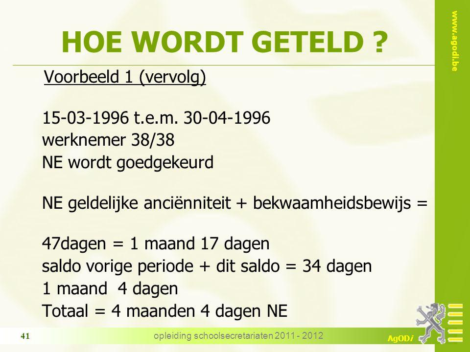 www.agodi.be AgODi opleiding schoolsecretariaten 2011 - 2012 41 HOE WORDT GETELD ? Voorbeeld 1 (vervolg) 15-03-1996 t.e.m. 30-04-1996 werknemer 38/38