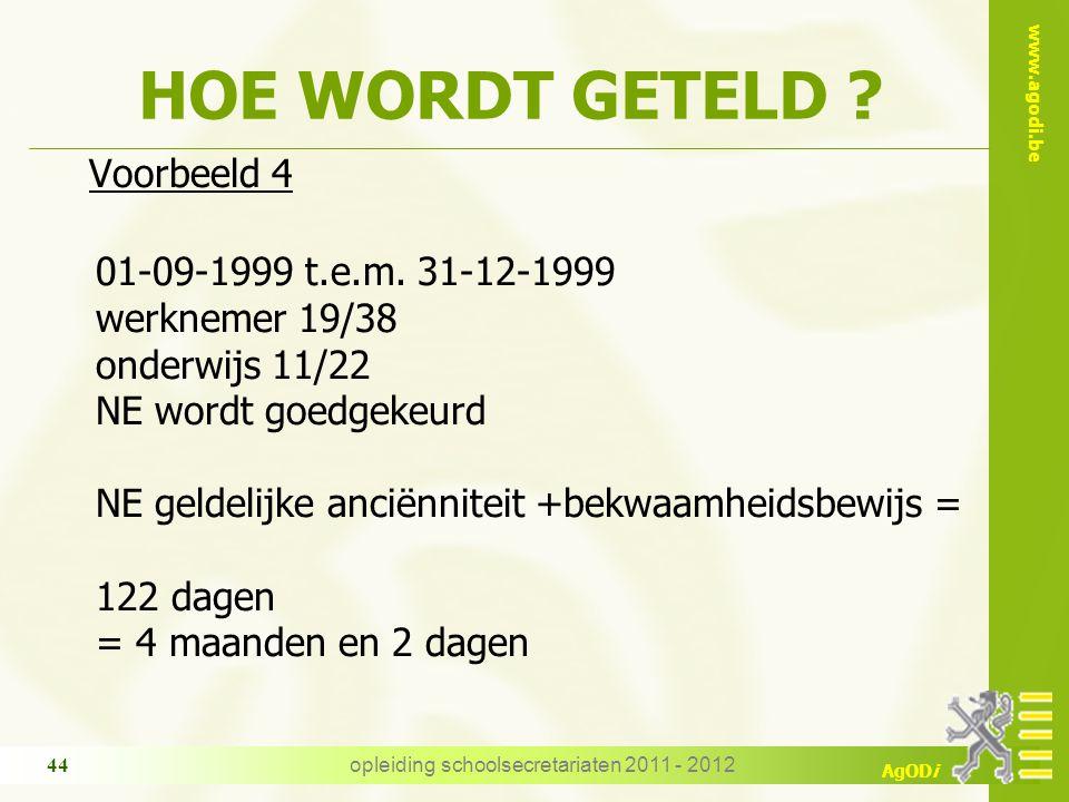 www.agodi.be AgODi opleiding schoolsecretariaten 2011 - 2012 44 HOE WORDT GETELD ? Voorbeeld 4 01-09-1999 t.e.m. 31-12-1999 werknemer 19/38 onderwijs