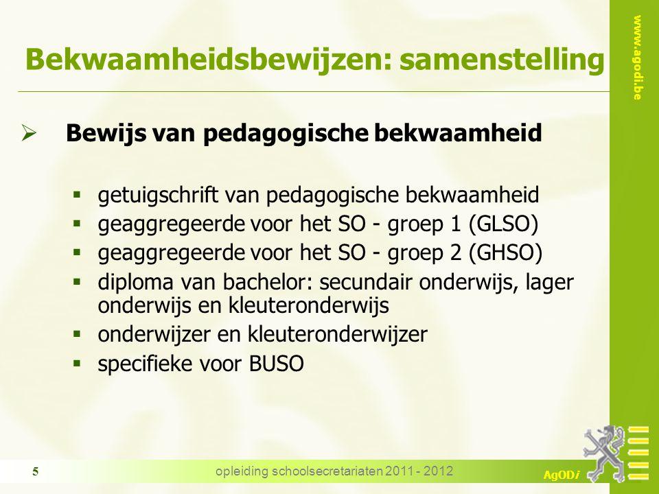www.agodi.be AgODi opleiding schoolsecretariaten 2011 - 2012 5 Bekwaamheidsbewijzen: samenstelling  Bewijs van pedagogische bekwaamheid  getuigschri