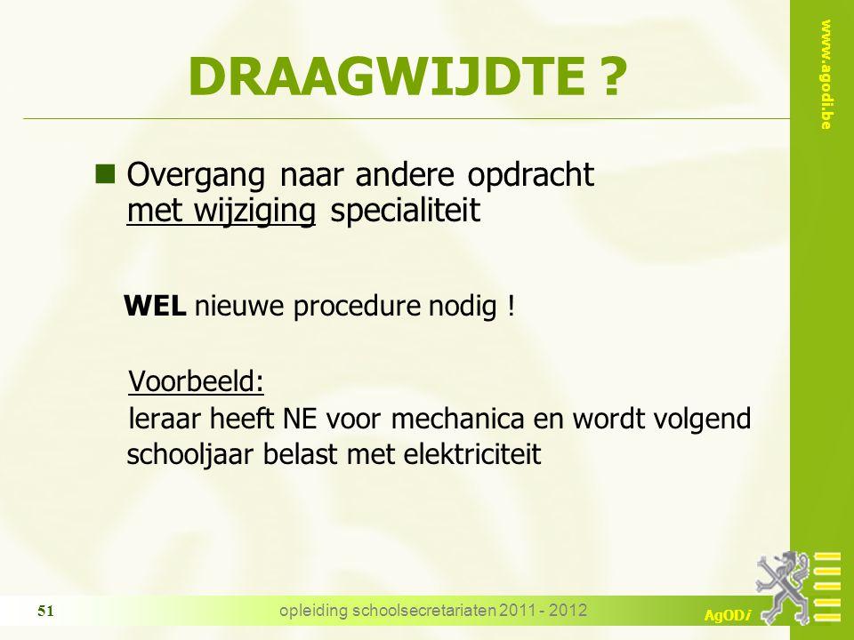 www.agodi.be AgODi opleiding schoolsecretariaten 2011 - 2012 51 DRAAGWIJDTE ? nOvergang naar andere opdracht met wijziging specialiteit WEL nieuwe pro