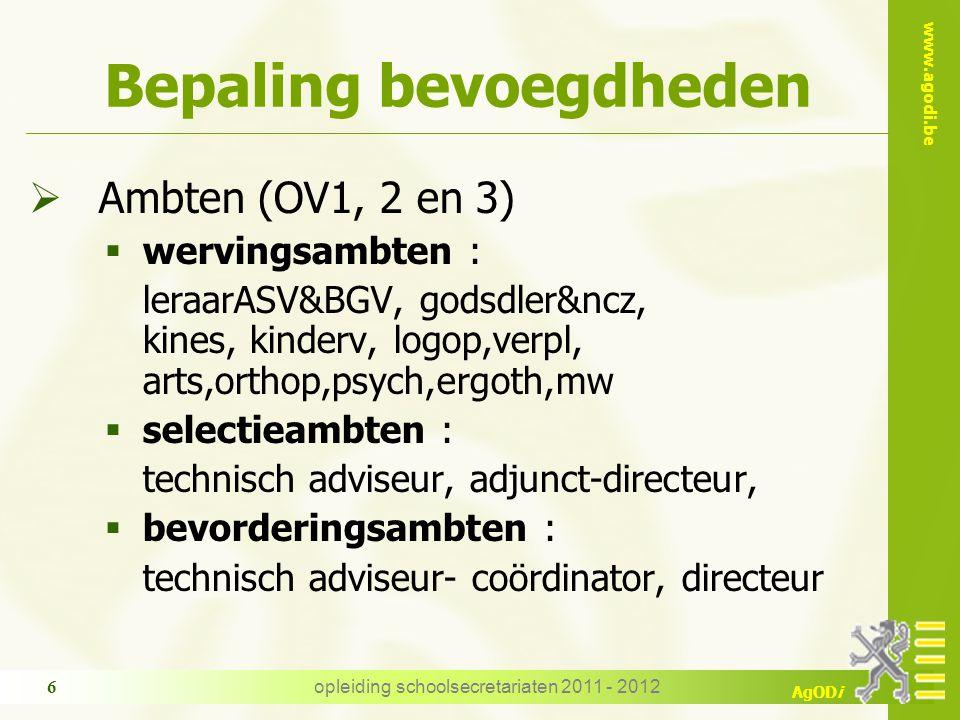 www.agodi.be AgODi opleiding schoolsecretariaten 2011 - 2012 6 Bepaling bevoegdheden  Ambten (OV1, 2 en 3)  wervingsambten : leraarASV&BGV, godsdler