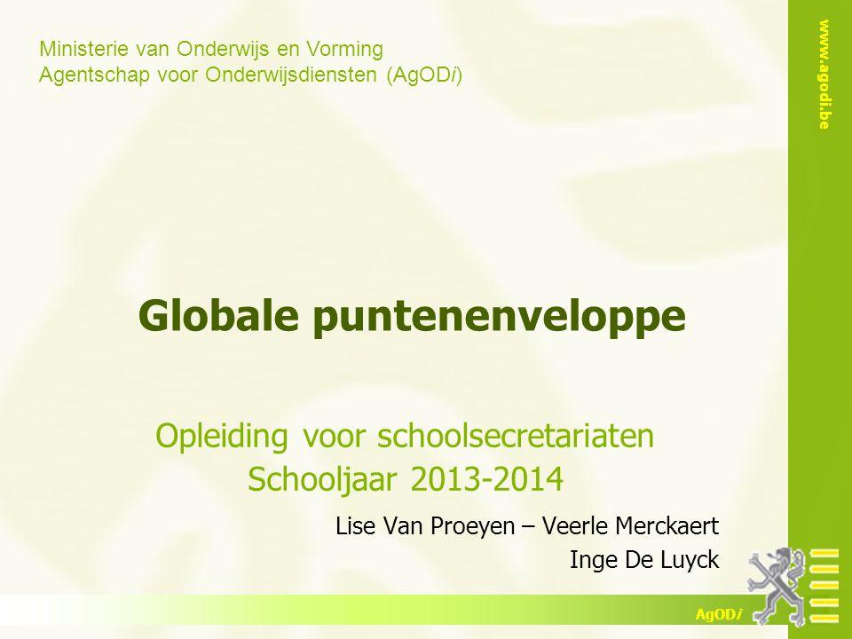 Ministerie van Onderwijs en Vorming Agentschap voor Onderwijsdiensten (AgODi) www.agodi.be AgODi Globale puntenenveloppe Opleiding voor schoolsecretar
