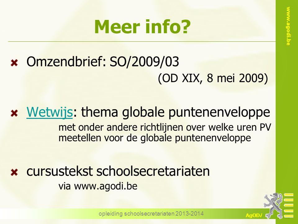www.agodi.be AgODi Meer info? Omzendbrief: SO/2009/03 (OD XIX, 8 mei 2009) WetwijsWetwijs: thema globale puntenenveloppe met onder andere richtlijnen