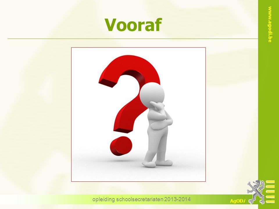 www.agodi.be AgODi Vooraf opleiding schoolsecretariaten 2013-2014