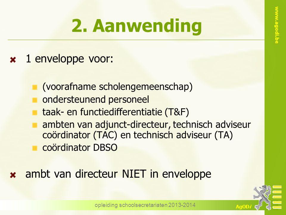 www.agodi.be AgODi 2. Aanwending 1 enveloppe voor: (voorafname scholengemeenschap) ondersteunend personeel taak- en functiedifferentiatie (T&F) ambten
