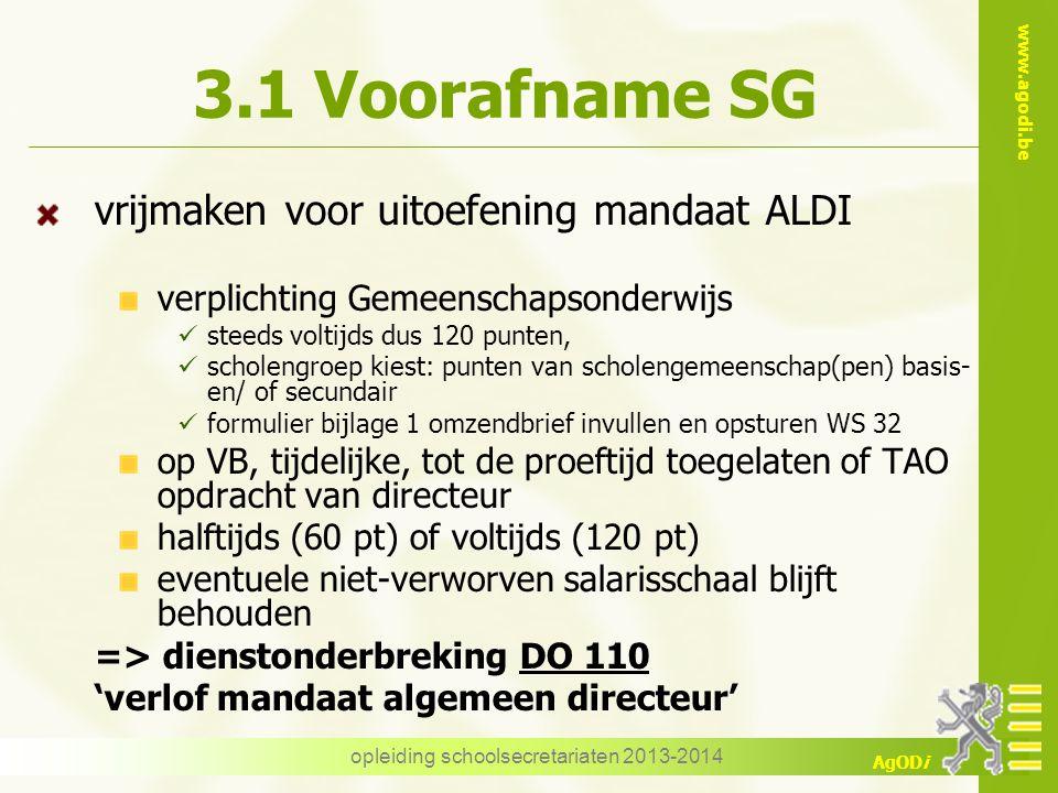 www.agodi.be AgODi 3.1 Voorafname SG vrijmaken voor uitoefening mandaat ALDI verplichting Gemeenschapsonderwijs steeds voltijds dus 120 punten, schole