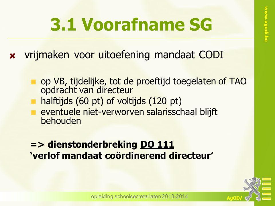 www.agodi.be AgODi 3.1 Voorafname SG vrijmaken voor uitoefening mandaat CODI op VB, tijdelijke, tot de proeftijd toegelaten of TAO opdracht van direct