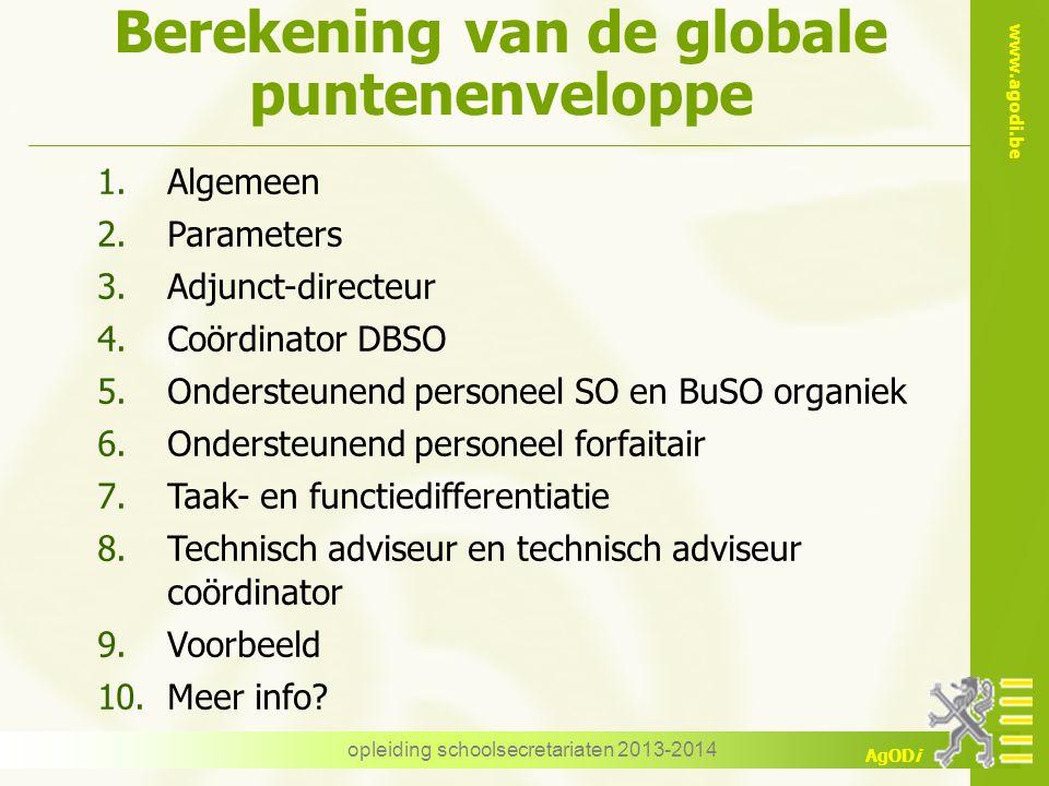 www.agodi.be AgODi Berekening van de globale puntenenveloppe opleiding schoolsecretariaten 2013-2014 1.Algemeen 2.Parameters 3.Adjunct-directeur 4.Coö
