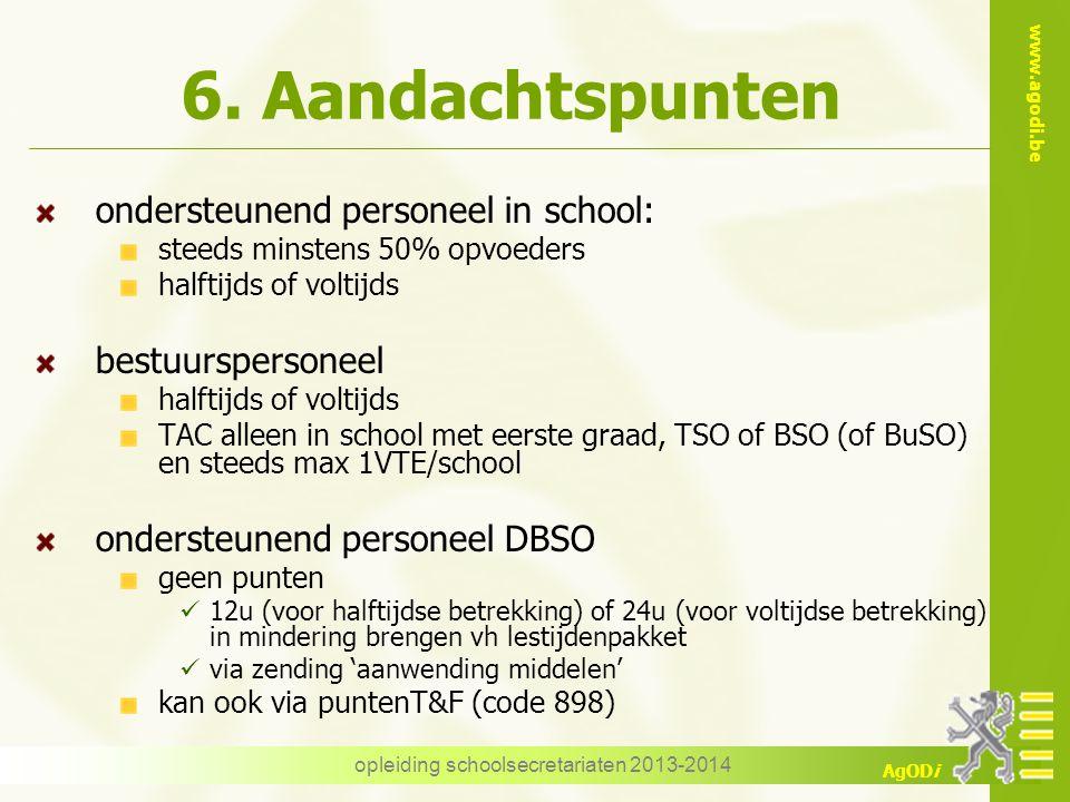 www.agodi.be AgODi 6. Aandachtspunten ondersteunend personeel in school: steeds minstens 50% opvoeders halftijds of voltijds bestuurspersoneel halftij