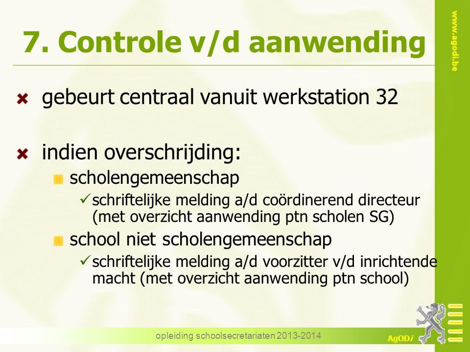 www.agodi.be AgODi 7. Controle v/d aanwending gebeurt centraal vanuit werkstation 32 indien overschrijding: scholengemeenschap schriftelijke melding a