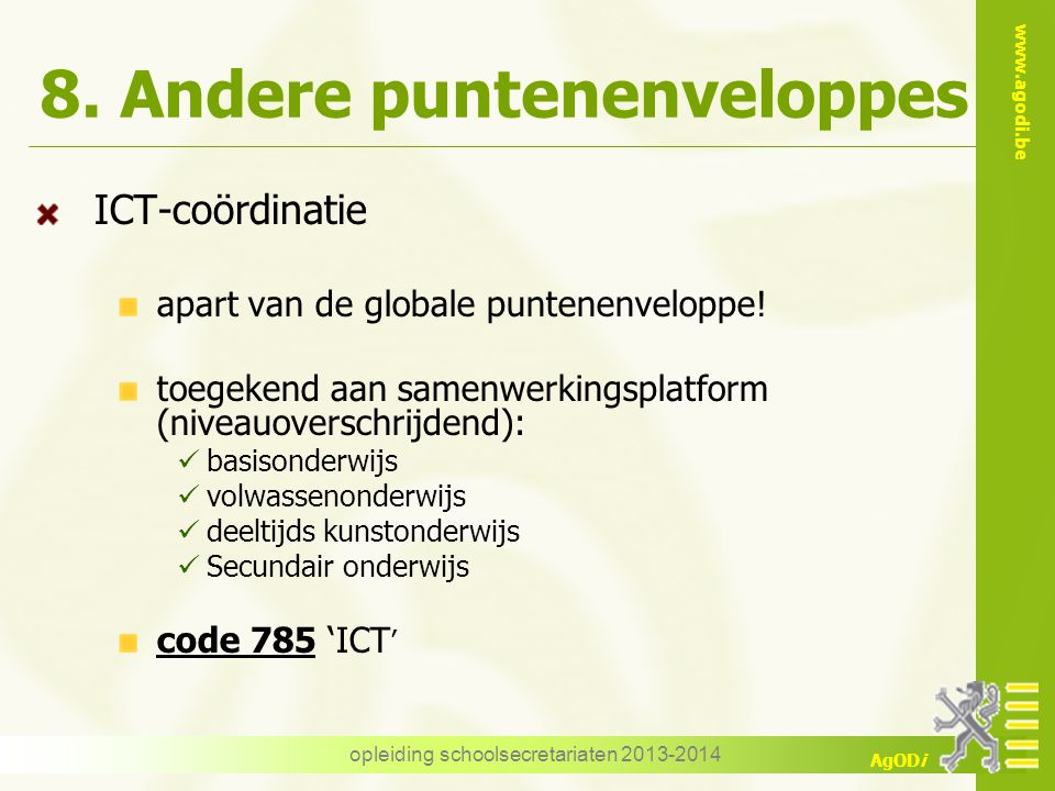 www.agodi.be AgODi 8. Andere puntenenveloppes ICT-coördinatie apart van de globale puntenenveloppe! toegekend aan samenwerkingsplatform (niveauoversch