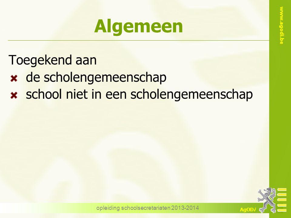 www.agodi.be AgODi Algemeen Toegekend aan de scholengemeenschap school niet in een scholengemeenschap opleiding schoolsecretariaten 2013-2014