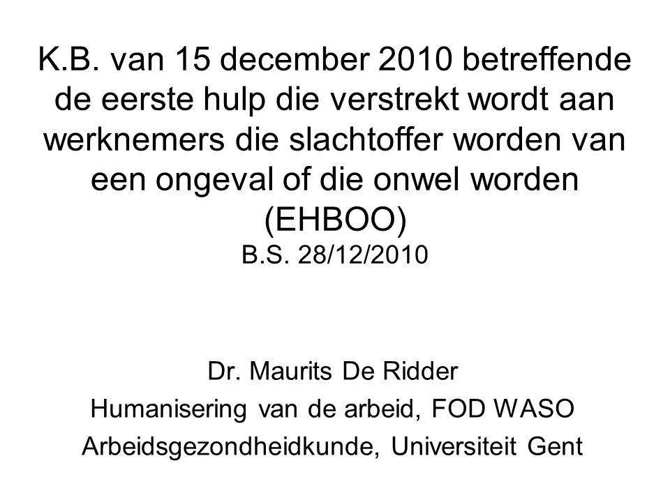 K.B. van 15 december 2010 betreffende de eerste hulp die verstrekt wordt aan werknemers die slachtoffer worden van een ongeval of die onwel worden (EH