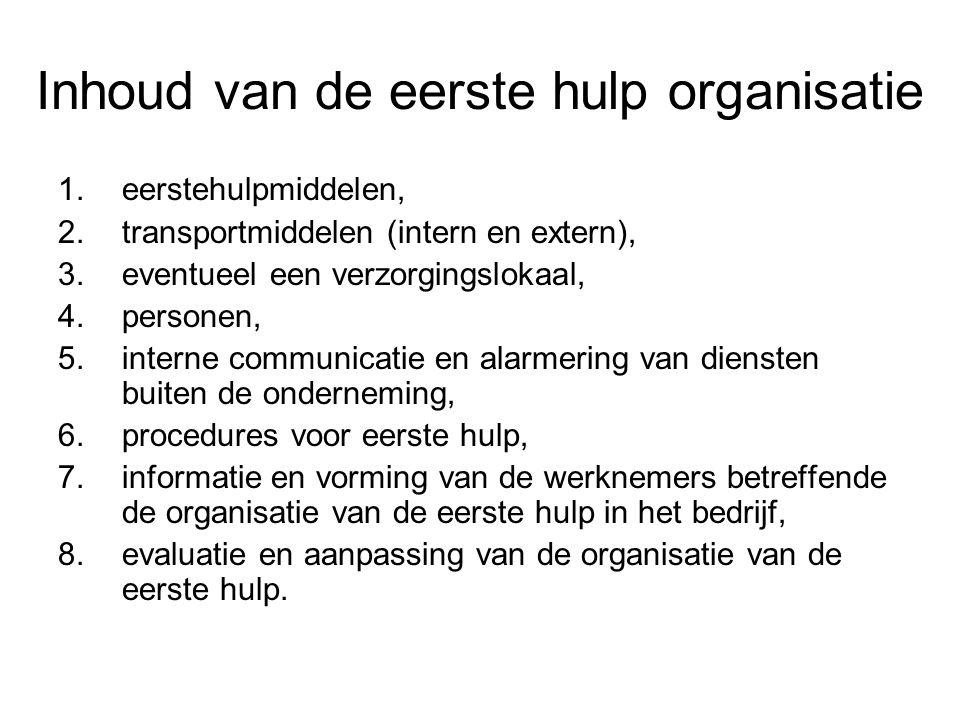 Inhoud van de eerste hulp organisatie 1.eerstehulpmiddelen, 2.transportmiddelen (intern en extern), 3.eventueel een verzorgingslokaal, 4.personen, 5.i