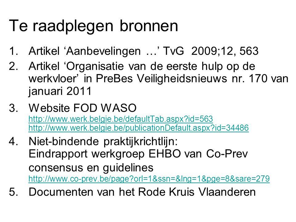 Te raadplegen bronnen 1.Artikel 'Aanbevelingen …' TvG 2009;12, 563 2.Artikel 'Organisatie van de eerste hulp op de werkvloer' in PreBes Veiligheidsnie