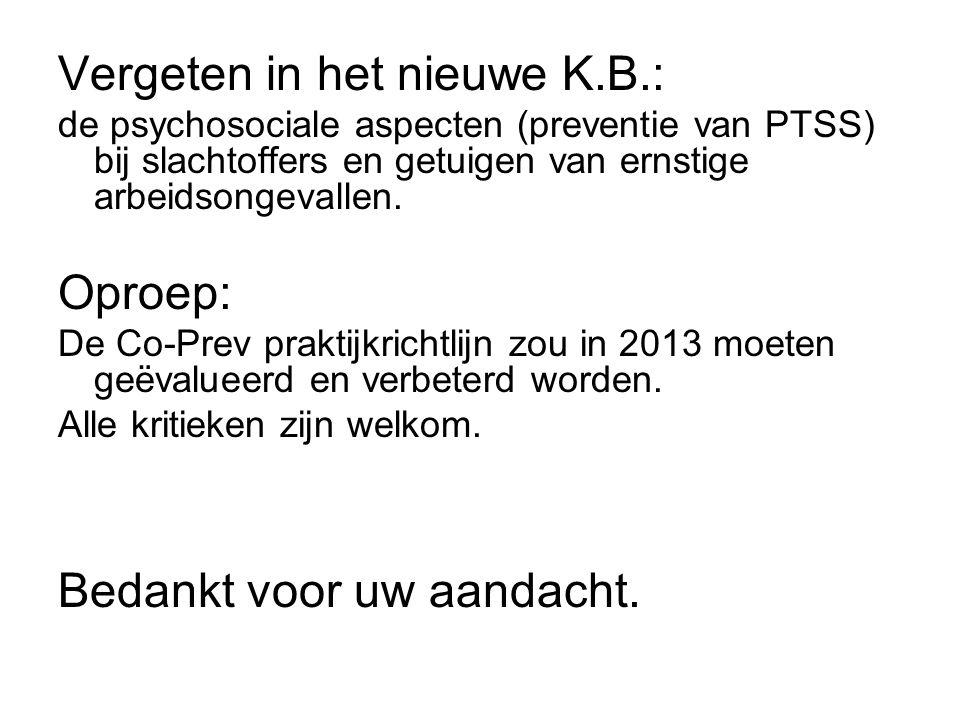 Vergeten in het nieuwe K.B.: de psychosociale aspecten (preventie van PTSS) bij slachtoffers en getuigen van ernstige arbeidsongevallen. Oproep: De Co