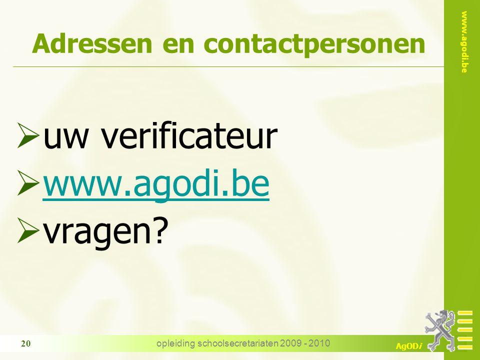 www.agodi.be AgODi opleiding schoolsecretariaten 2009 - 2010 20 Adressen en contactpersonen  uw verificateur  www.agodi.be www.agodi.be  vragen?