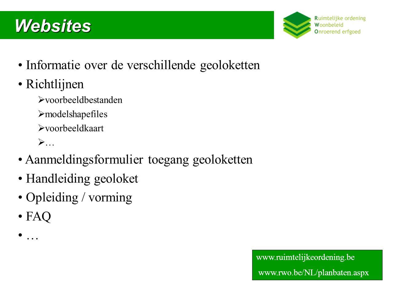 Websites Websites Informatie over de verschillende geoloketten Richtlijnen  voorbeeldbestanden  modelshapefiles  voorbeeldkaart  … Aanmeldingsformulier toegang geoloketten Handleiding geoloket Opleiding / vorming FAQ … www.ruimtelijkeordening.be www.rwo.be/NL/planbaten.aspx
