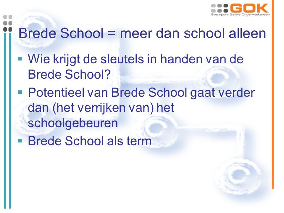 Brede School = meer dan school alleen  Wie krijgt de sleutels in handen van de Brede School?  Potentieel van Brede School gaat verder dan (het verri