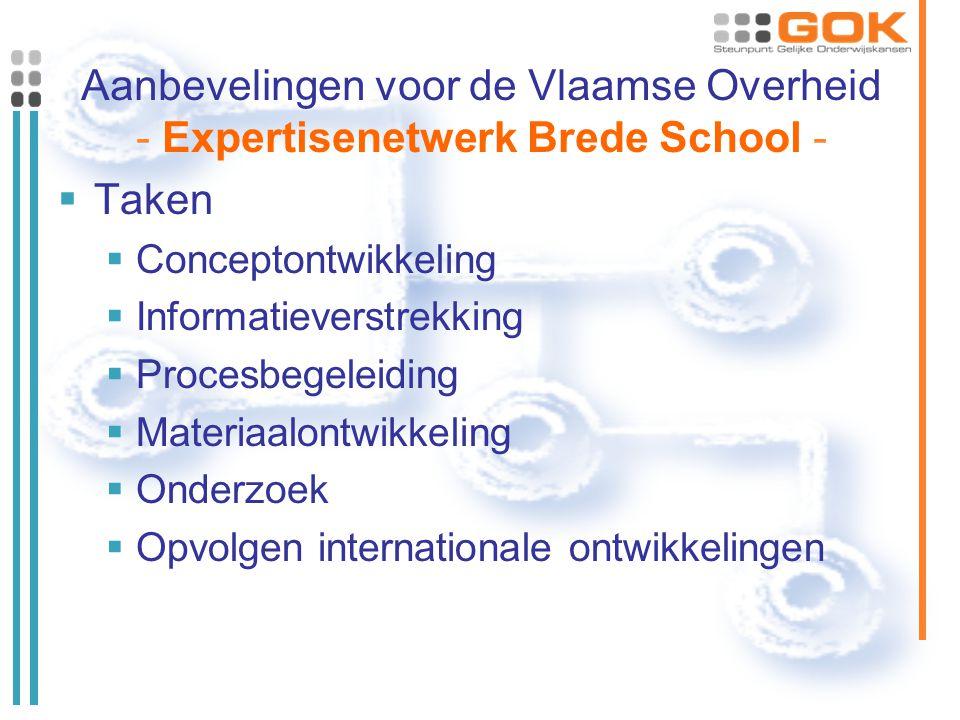Aanbevelingen voor de Vlaamse Overheid - Expertisenetwerk Brede School -  Taken  Conceptontwikkeling  Informatieverstrekking  Procesbegeleiding  Materiaalontwikkeling  Onderzoek  Opvolgen internationale ontwikkelingen