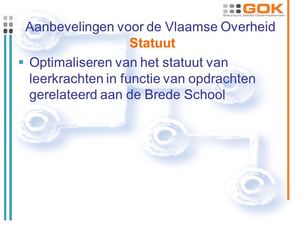 Aanbevelingen voor de Vlaamse Overheid Statuut  Optimaliseren van het statuut van leerkrachten in functie van opdrachten gerelateerd aan de Brede School