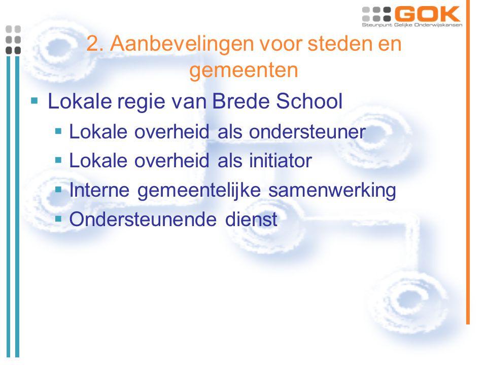 2. Aanbevelingen voor steden en gemeenten  Lokale regie van Brede School  Lokale overheid als ondersteuner  Lokale overheid als initiator  Interne