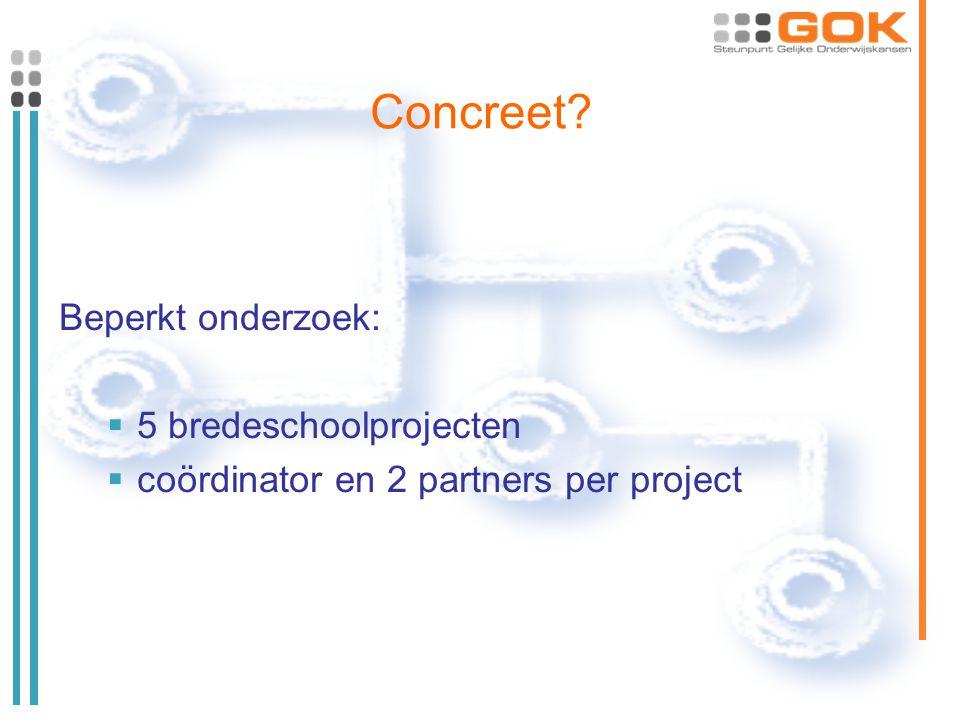 Concreet? Beperkt onderzoek:  5 bredeschoolprojecten  coördinator en 2 partners per project