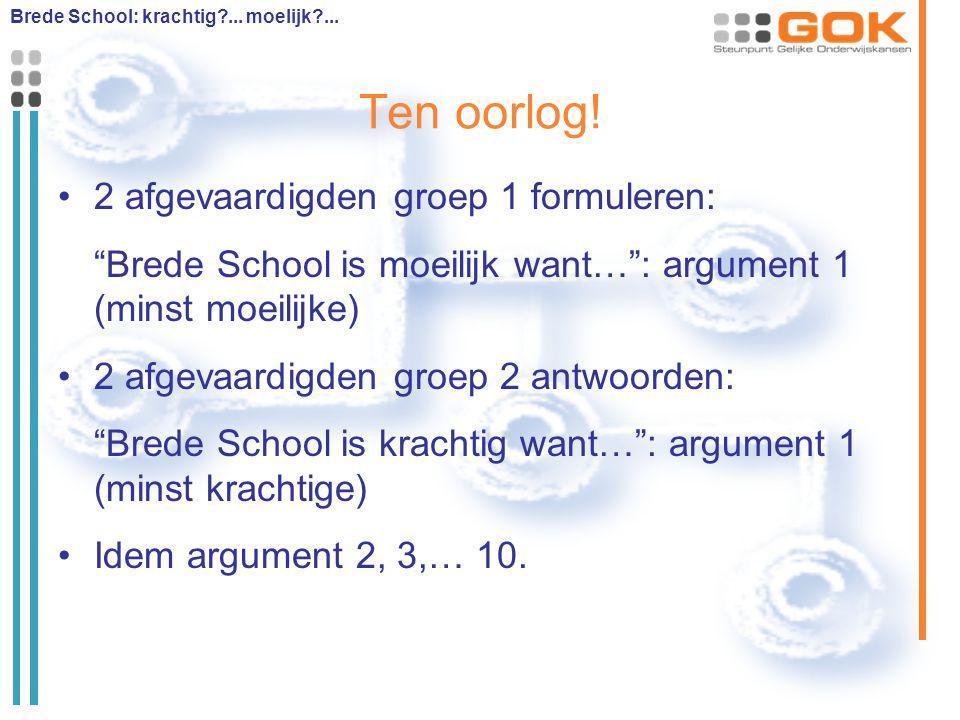 """Ten oorlog! 2 afgevaardigden groep 1 formuleren: """"Brede School is moeilijk want…"""": argument 1 (minst moeilijke) 2 afgevaardigden groep 2 antwoorden: """""""