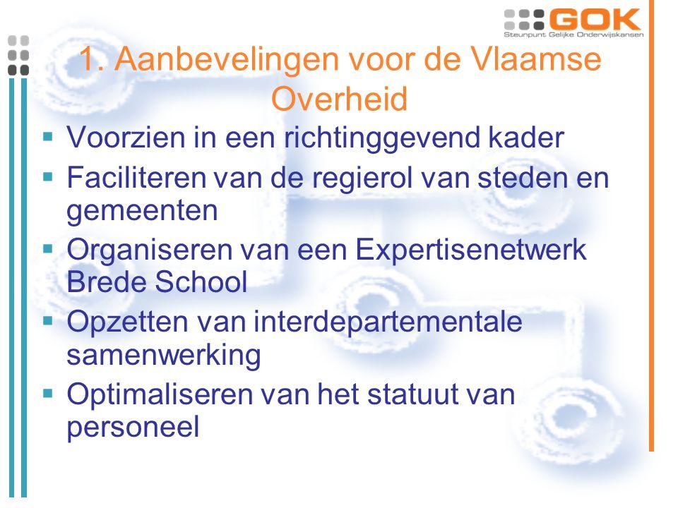 1. Aanbevelingen voor de Vlaamse Overheid  Voorzien in een richtinggevend kader  Faciliteren van de regierol van steden en gemeenten  Organiseren v