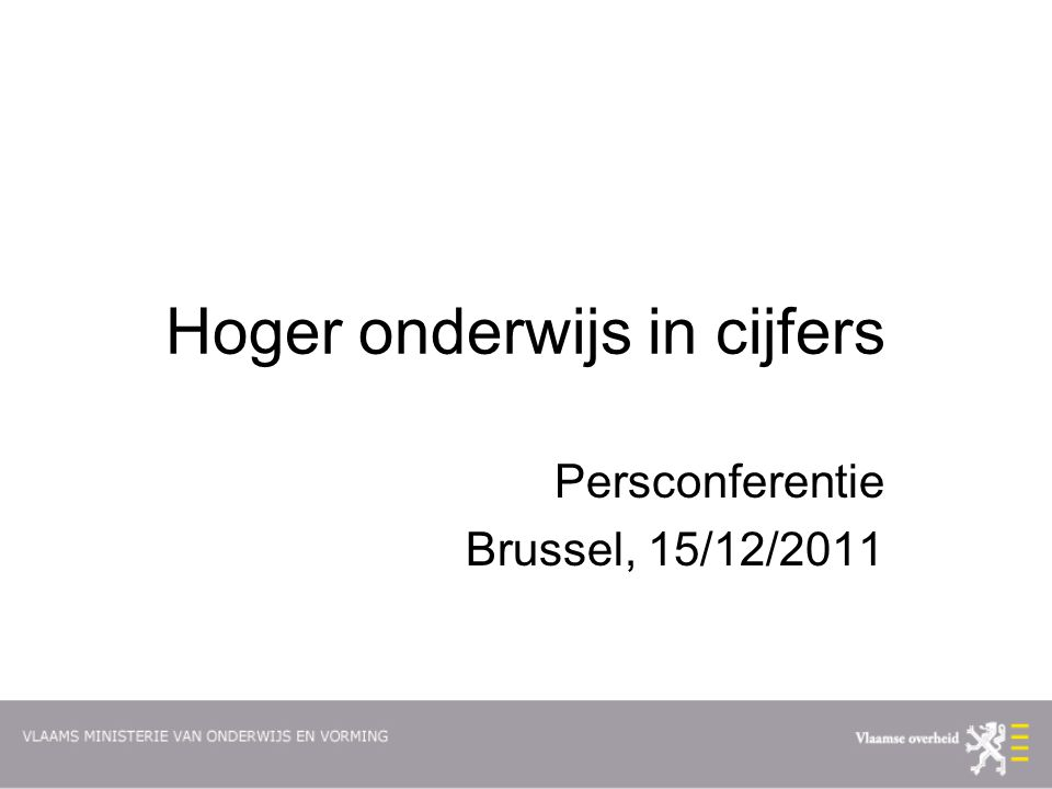 Hoger onderwijs in cijfers Persconferentie Brussel, 15/12/2011