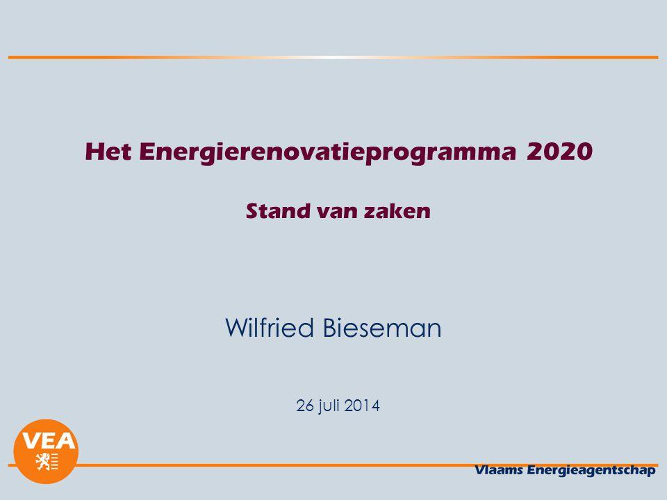 26 juli 2014 Het Energierenovatieprogramma 2020 Stand van zaken Wilfried Bieseman