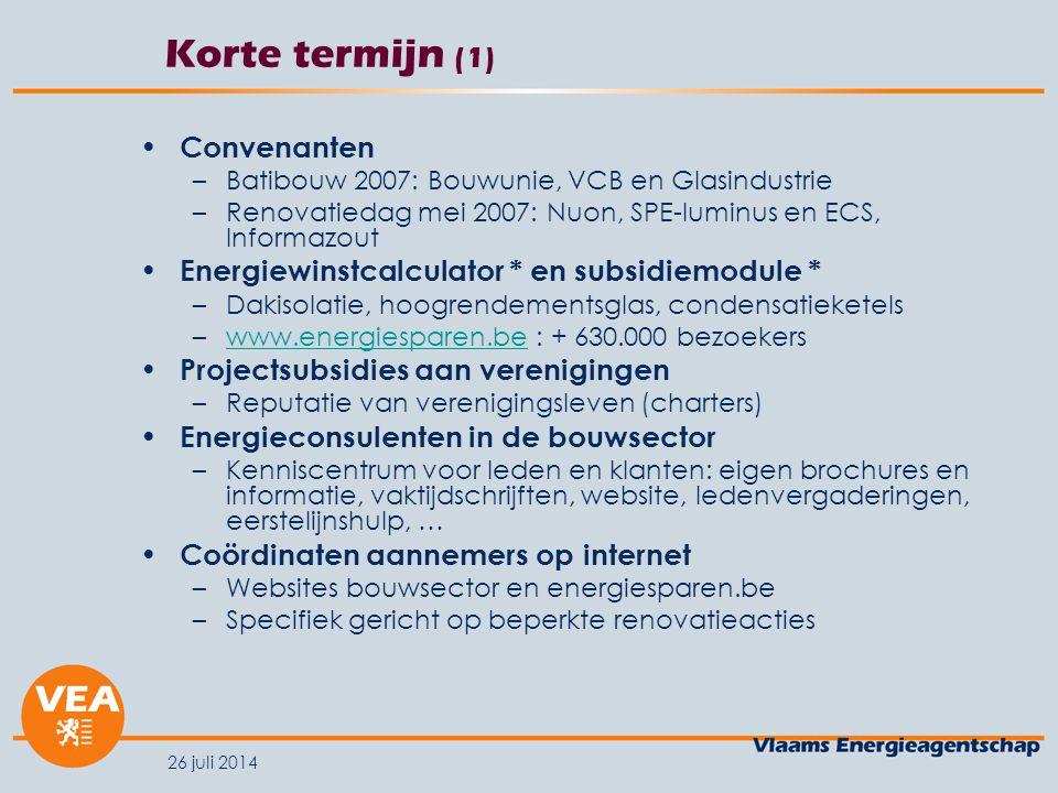 26 juli 2014 Korte termijn (1) Convenanten –Batibouw 2007: Bouwunie, VCB en Glasindustrie –Renovatiedag mei 2007: Nuon, SPE-luminus en ECS, Informazou