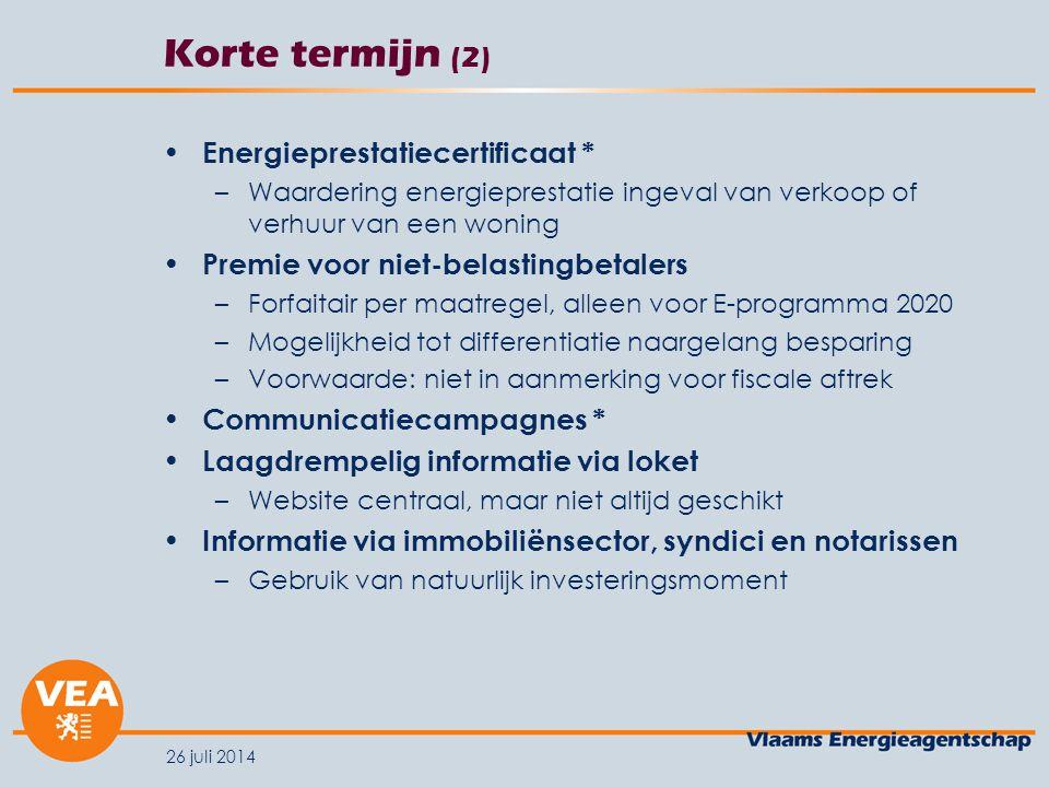 26 juli 2014 Korte termijn (2) Energieprestatiecertificaat * –Waardering energieprestatie ingeval van verkoop of verhuur van een woning Premie voor ni