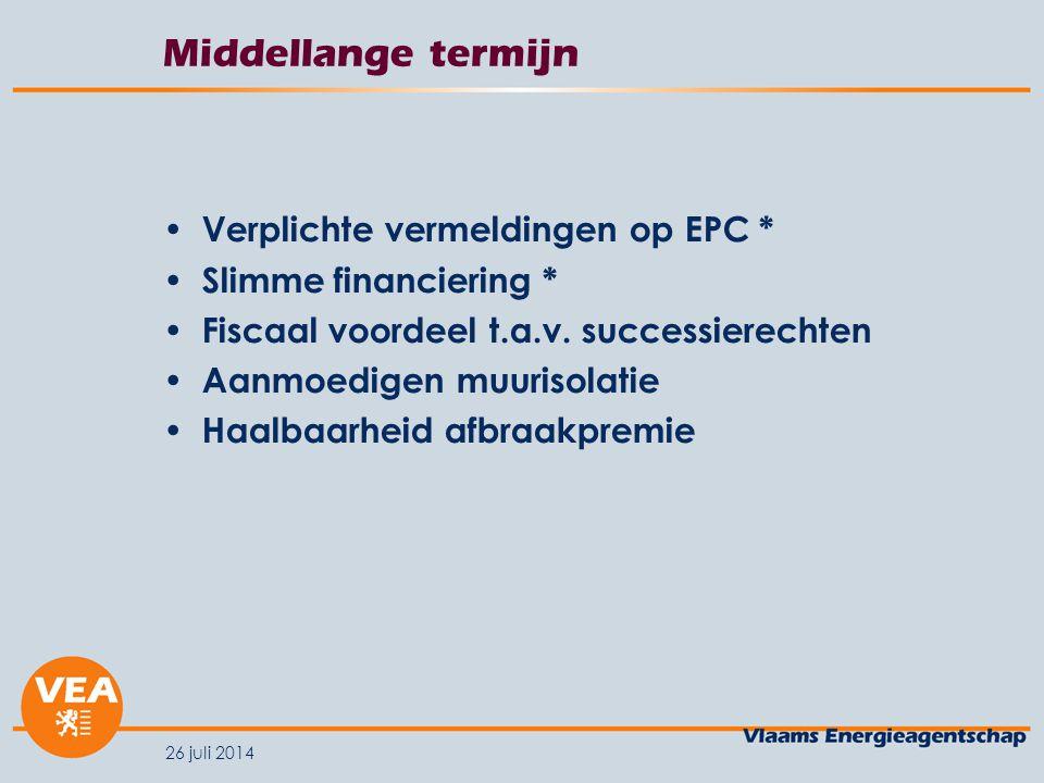 26 juli 2014 Middellange termijn Verplichte vermeldingen op EPC * Slimme financiering * Fiscaal voordeel t.a.v. successierechten Aanmoedigen muurisola