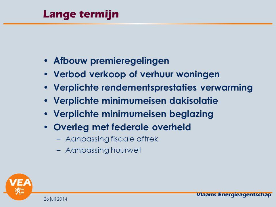 26 juli 2014 Lange termijn Afbouw premieregelingen Verbod verkoop of verhuur woningen Verplichte rendementsprestaties verwarming Verplichte minimumeis
