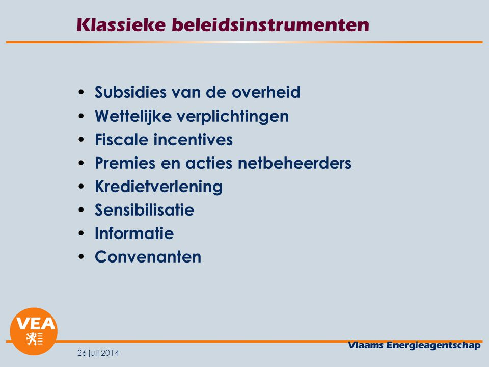 26 juli 2014 Klassieke beleidsinstrumenten Subsidies van de overheid Wettelijke verplichtingen Fiscale incentives Premies en acties netbeheerders Kred