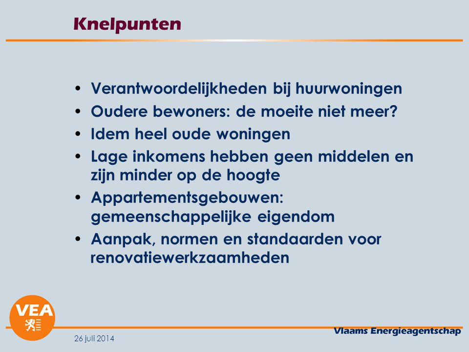 26 juli 2014 Knelpunten Verantwoordelijkheden bij huurwoningen Oudere bewoners: de moeite niet meer? Idem heel oude woningen Lage inkomens hebben geen