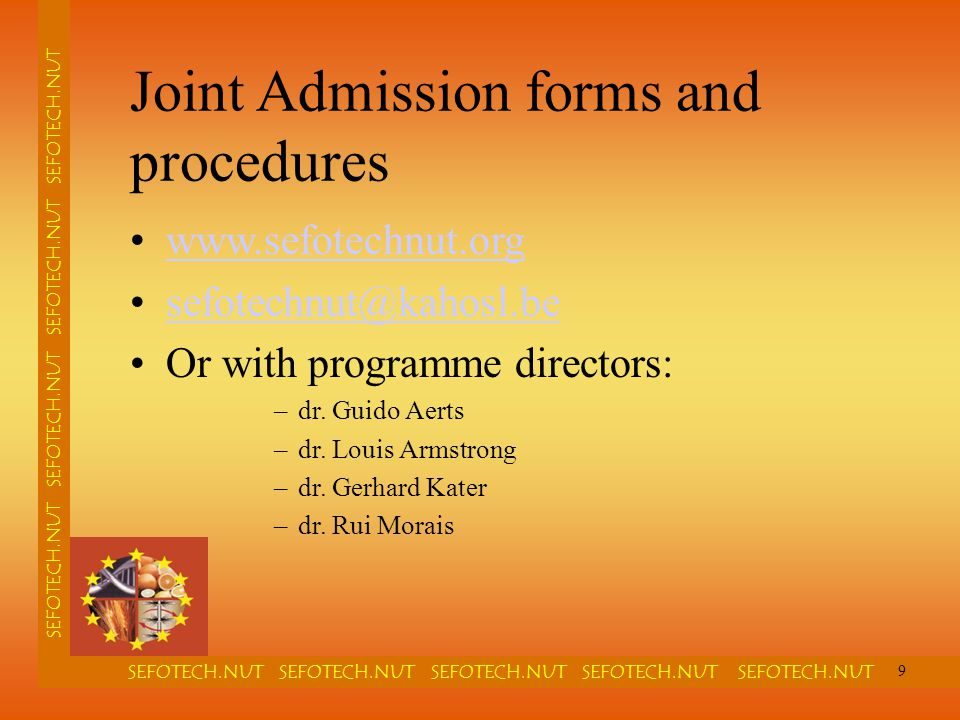SEFOTECH.NUT SEFOTECH.NUT SEFOTECH.NUT SEFOTECH.NUT SEFOTECH.NUT SEFOTECH.NUT SEFOTECH.NUT Joint Admission forms and procedures www.sefotechnut.org sefotechnut@kahosl.be Or with programme directors: –dr.