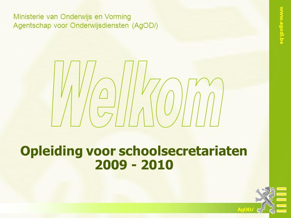 Ministerie van Onderwijs en Vorming Agentschap voor Onderwijsdiensten (AgODi) www.agodi.be AgODi Opleiding voor schoolsecretariaten 2009 - 2010
