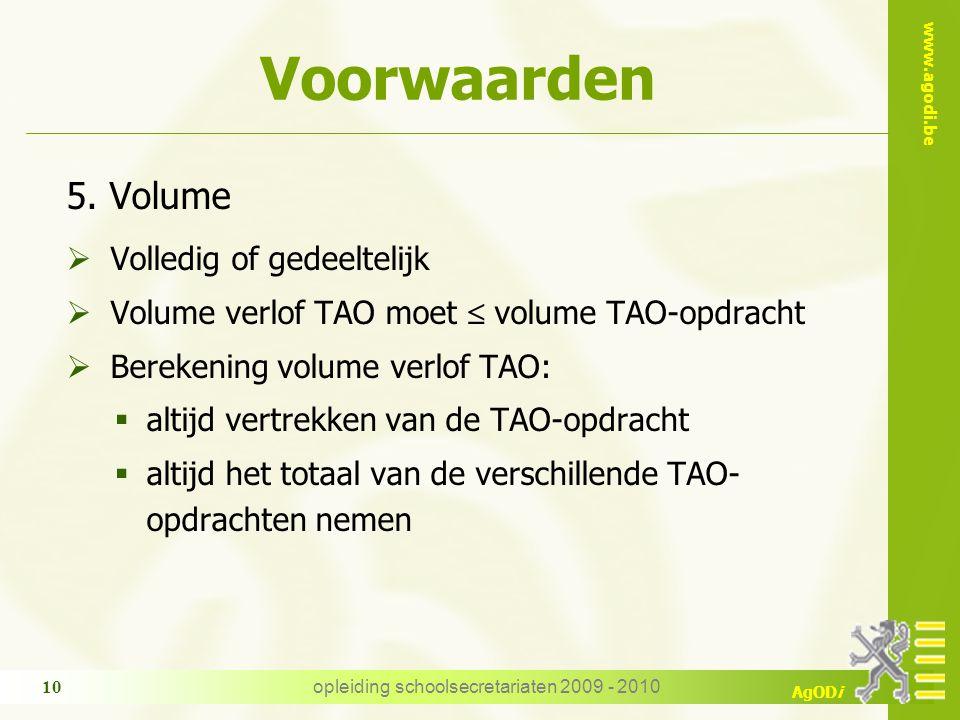 www.agodi.be AgODi opleiding schoolsecretariaten 2009 - 2010 10 Voorwaarden 5. Volume  Volledig of gedeeltelijk  Volume verlof TAO moet  volume TAO